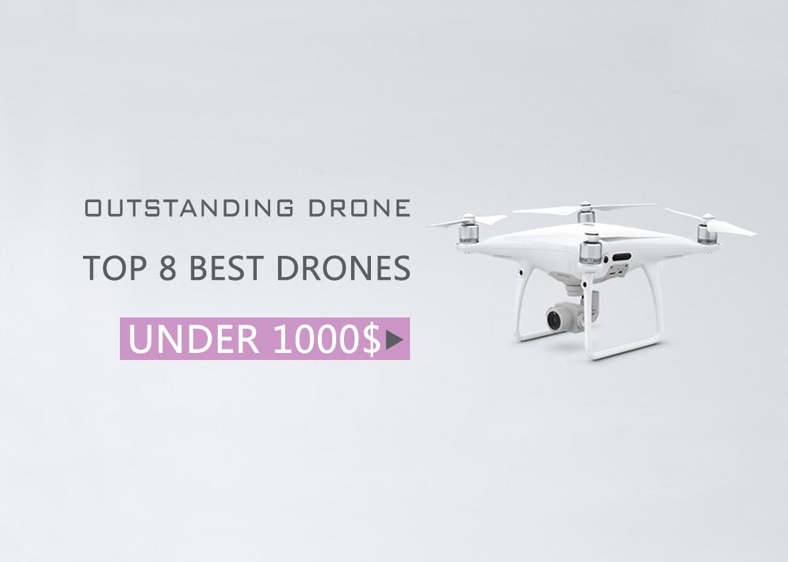 8 Best Drones Under $1000 (2019)