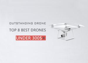 8 Best Drones Under $300 (2019)
