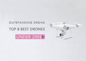 8 of the Best Drones Under $200 – Your Best Economical Choose