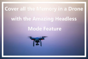 Cover All Memory in Drone With Amazing Headless Mode Feature