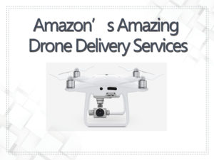 Go for A Change With Amazon's Amazing Drone Delivery Services