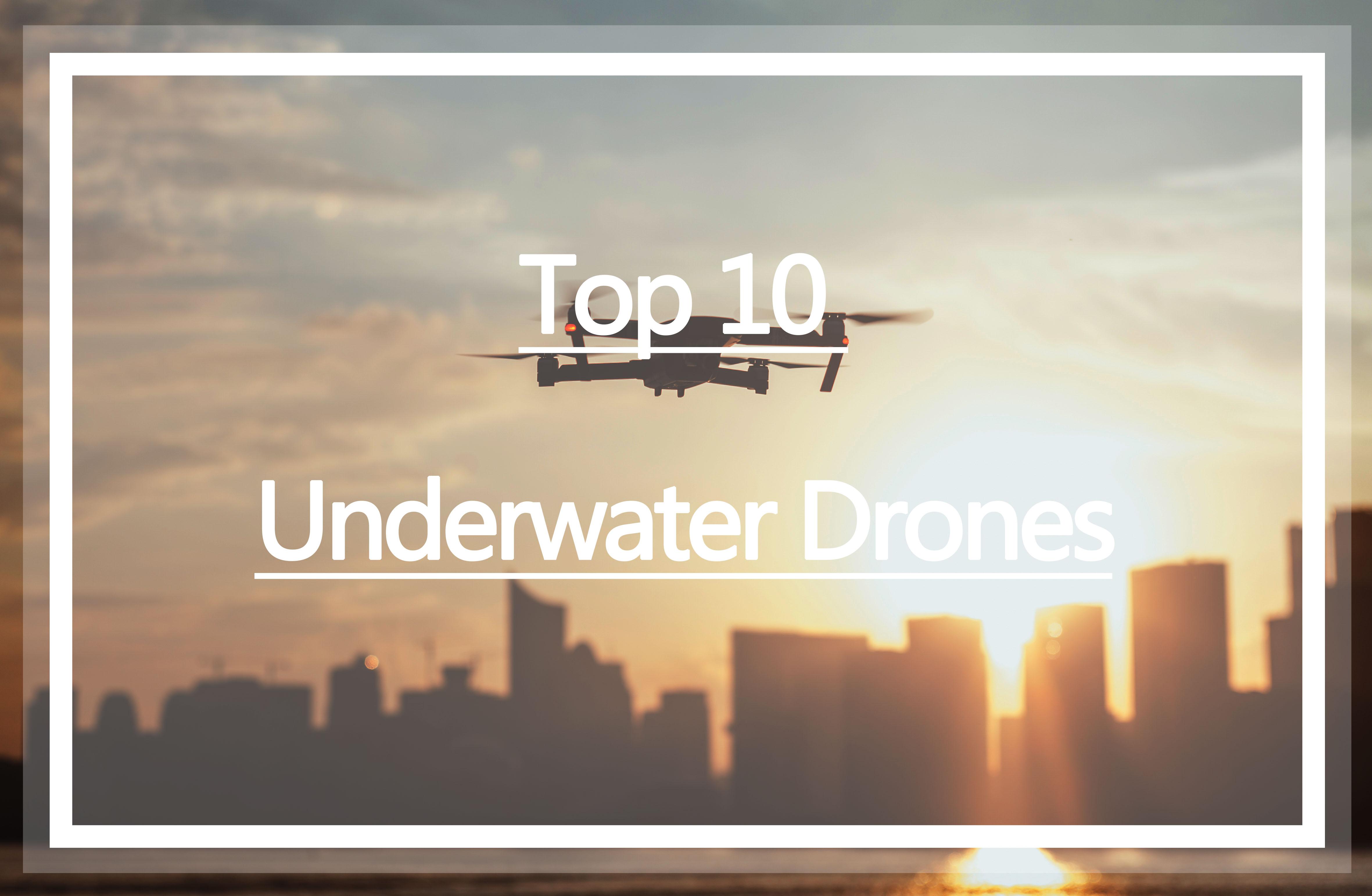 10 Best Underwater Drones in 2019: Review & Buying Tips