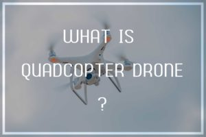 Quadcopter Drone: What Is It & How to Fly It Like A Professional