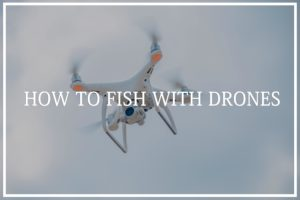 How to Fish with Drones