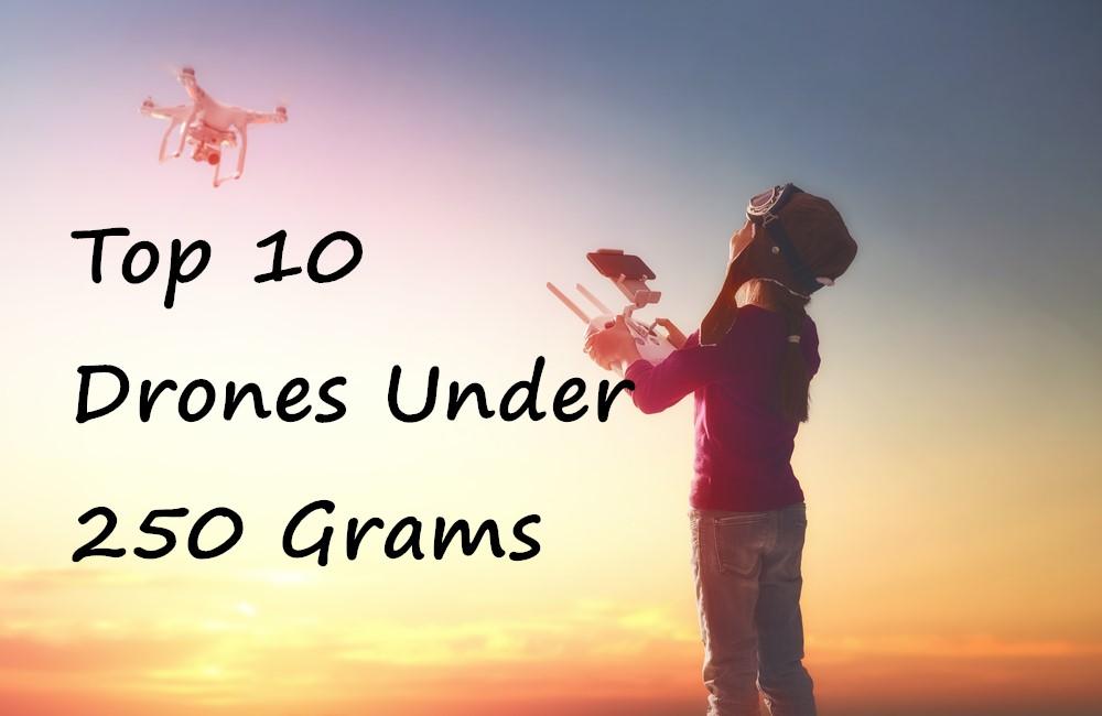 Best 10 Drones Under 250g