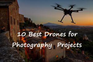10 Best Drones for Photography Projects (2019)