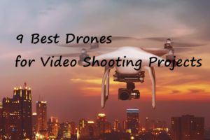 9 Best Drones for Video Shooting Projects