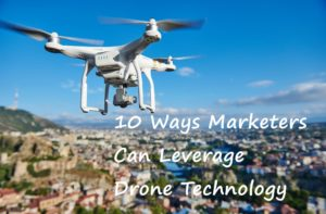 10 Ways Marketers Can Leverage Drone Technology