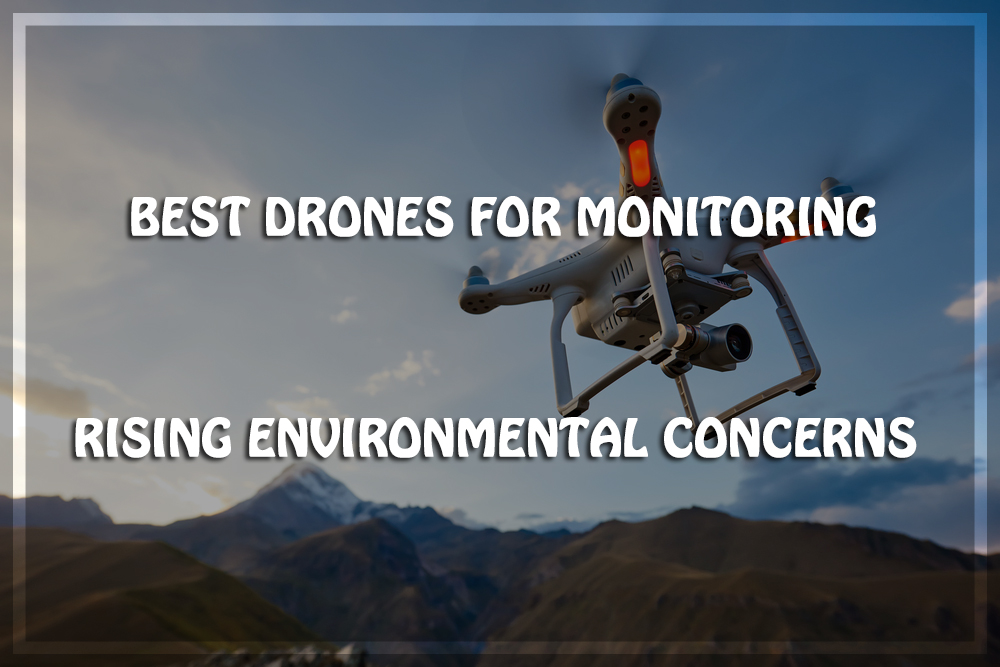 10 Best Drones for Monitoring Rising Environmental Concerns