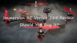 Immersion RC Vortex 285 Review – Should You Buy It?