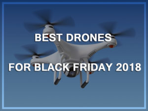 10 Best Drones Under $500 for Black Friday2018