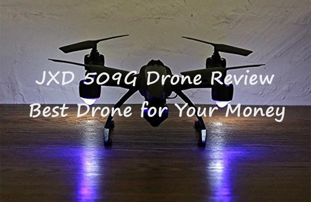 JXD 509G Drone Review – Best Drone for Your Money