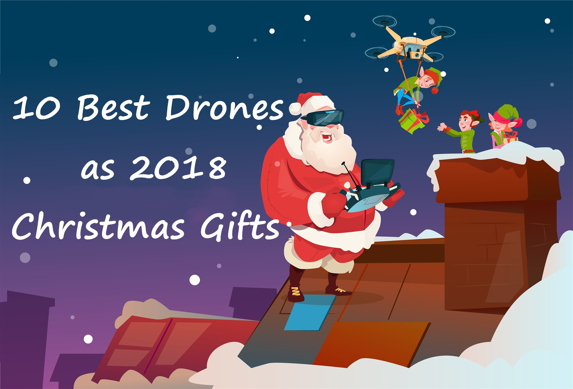 10 Best Drones as 2018 Christmas Gifts